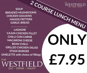 The Westfield 2 Course Lunch - Only £7.95!